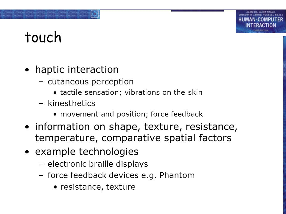touch haptic interaction –cutaneous perception tactile sensation; vibrations on the skin –kinesthetics movement and position; force feedback informati