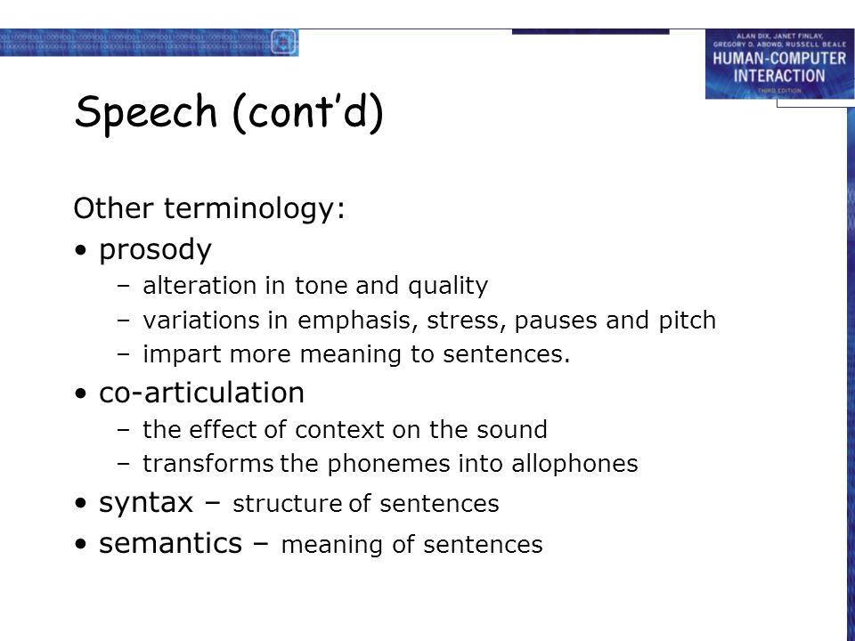 Speech Recognition Problems Different people speak differently: –accent, intonation, stress, idiom, volume, etc.