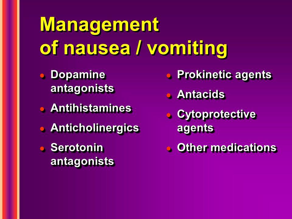 Management of nausea / vomiting l Dopamine antagonists l Antihistamines l Anticholinergics l Serotonin antagonists l Dopamine antagonists l Antihistam