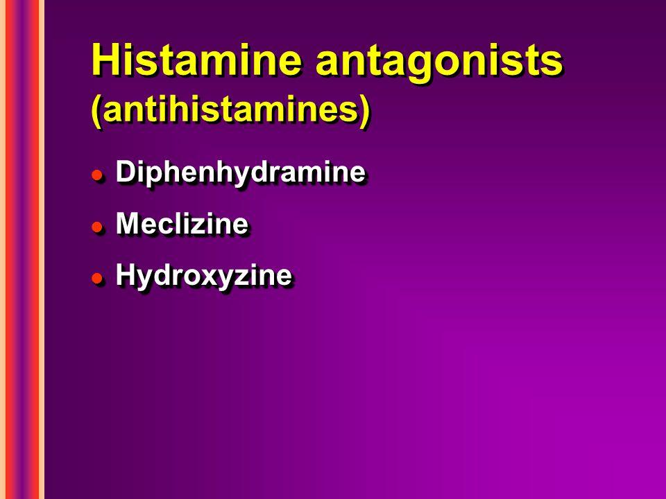 Histamine antagonists (antihistamines) l Diphenhydramine l Meclizine l Hydroxyzine l Diphenhydramine l Meclizine l Hydroxyzine