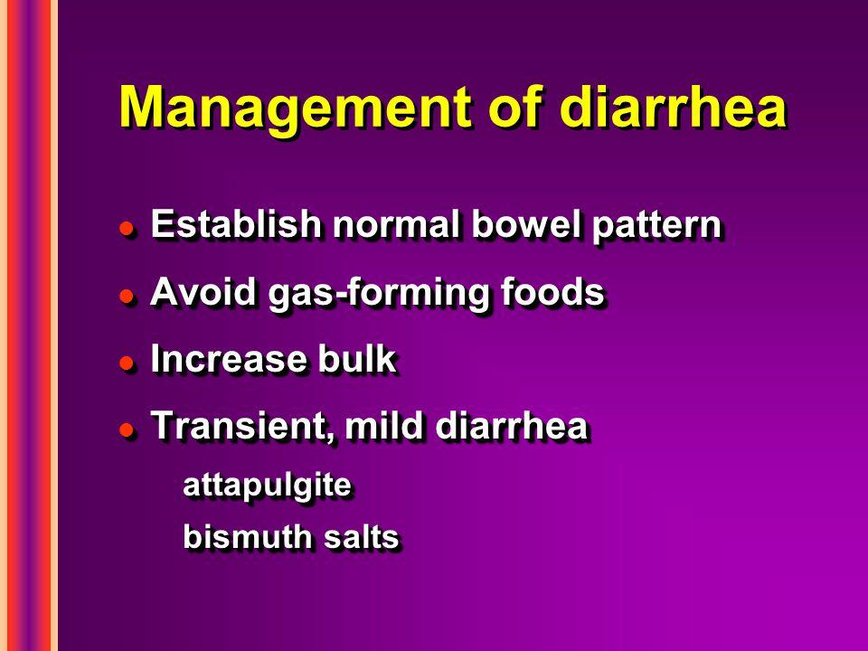 Management of diarrhea l Establish normal bowel pattern l Avoid gas-forming foods l Increase bulk l Transient, mild diarrhea attapulgite bismuth salts