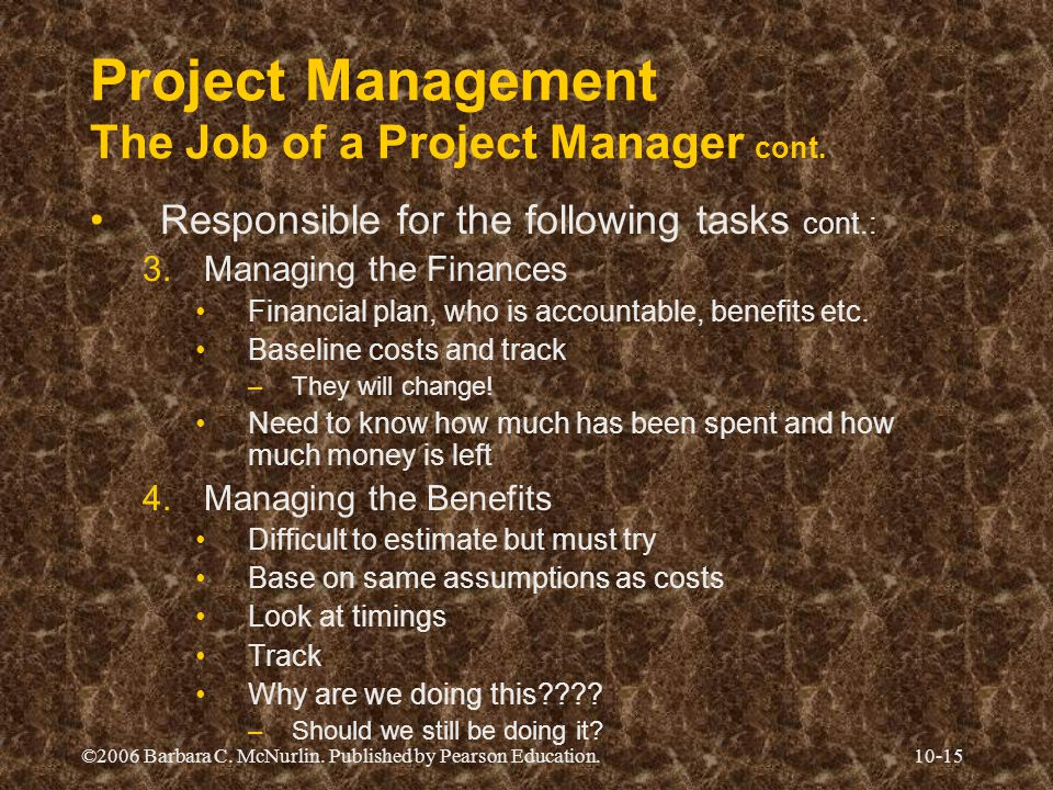 ©2006 Barbara C. McNurlin. Published by Pearson Education.10-15 Project Management The Job of a Project Manager cont. Responsible for the following ta