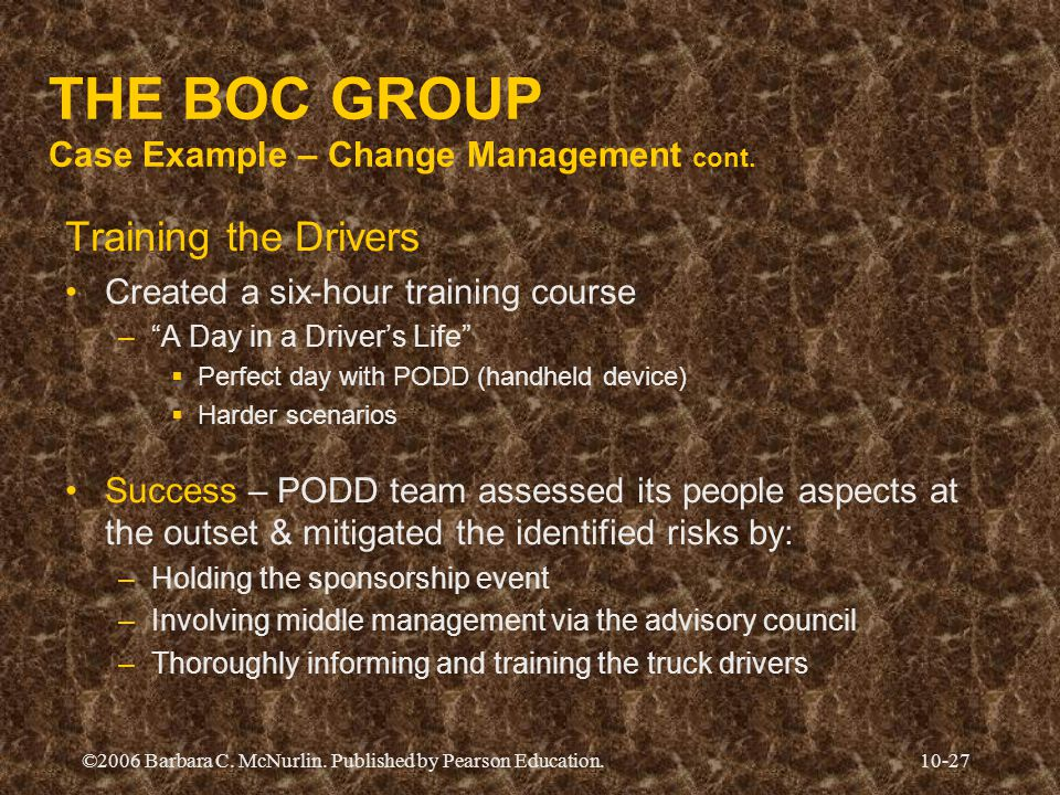 ©2006 Barbara C. McNurlin. Published by Pearson Education.10-27 THE BOC GROUP Case Example – Change Management cont. Training the Drivers Created a si