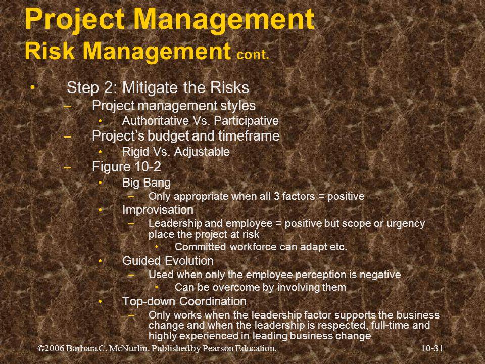 ©2006 Barbara C. McNurlin. Published by Pearson Education.10-31 Project Management Risk Management cont. Step 2: Mitigate the Risks –Project managemen