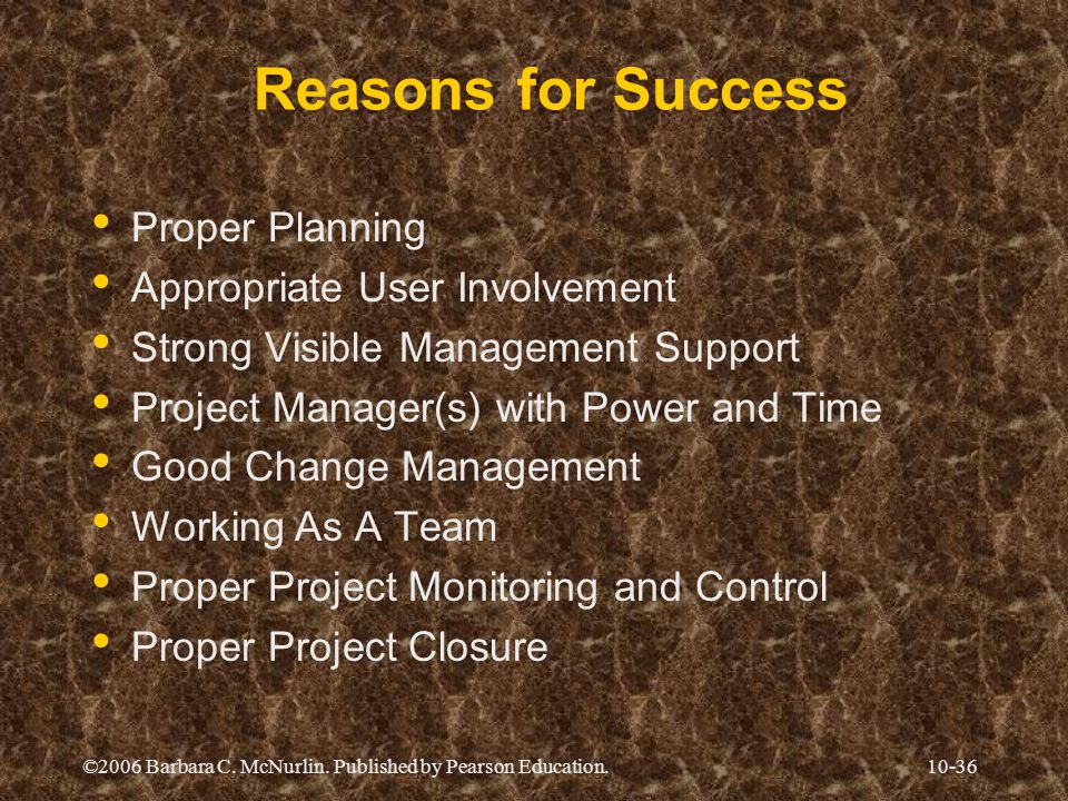 ©2006 Barbara C. McNurlin. Published by Pearson Education.10-36 Reasons for Success Proper Planning Appropriate User Involvement Strong Visible Manage