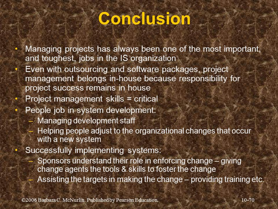 ©2006 Barbara C. McNurlin. Published by Pearson Education.10-70 Conclusion Managing projects has always been one of the most important, and toughest,