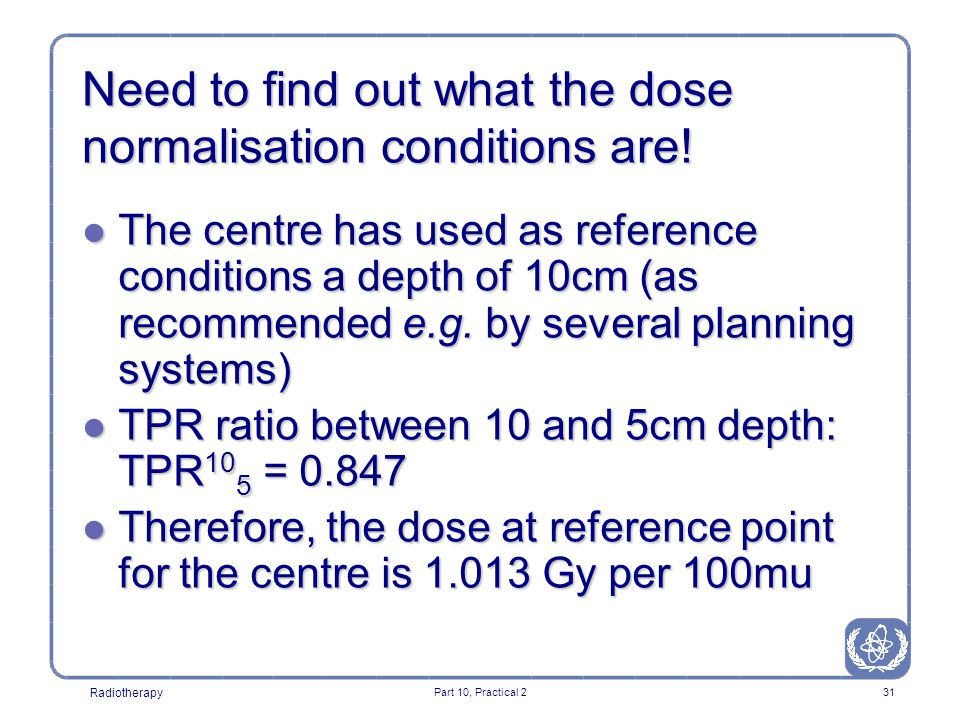 Radiotherapy Part 10, Practical 231 Need to find out what the dose normalisation conditions are.