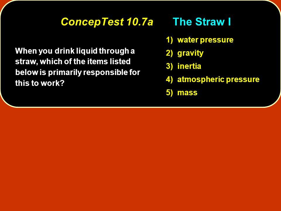 When you drink liquid through a straw, which of the items listed below is primarily responsible for this to work.
