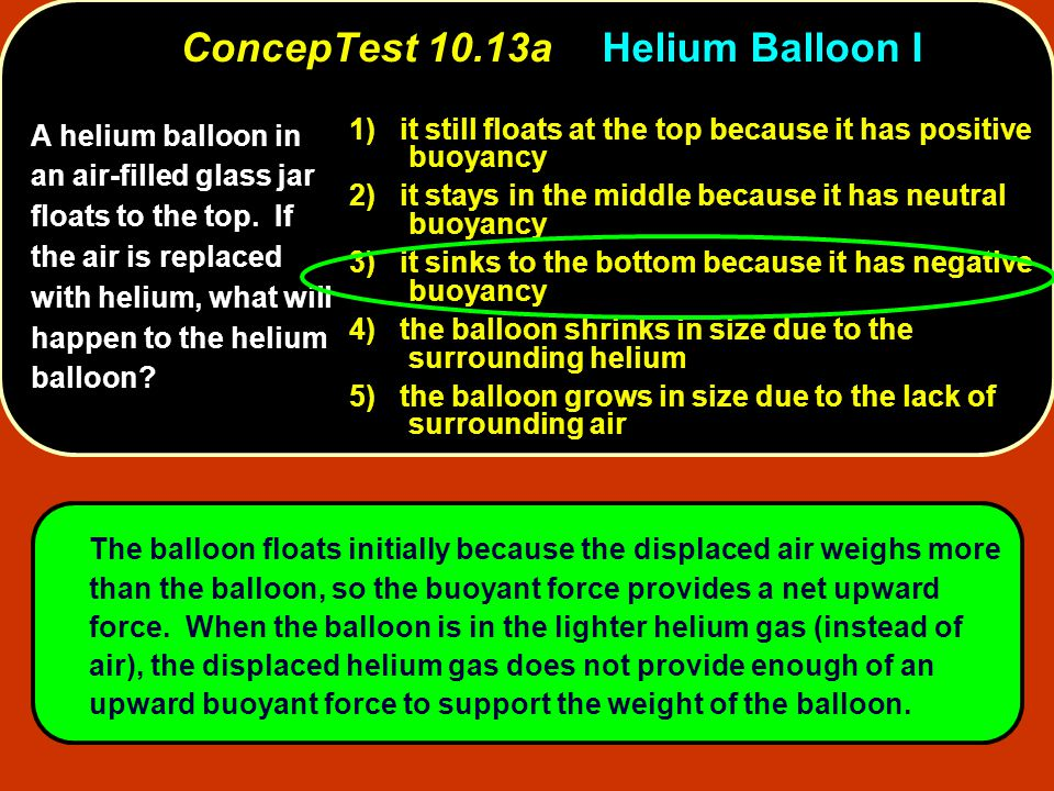 A helium balloon in an air-filled glass jar floats to the top. If the air is replaced with helium, what will happen to the helium balloon? 1) it still