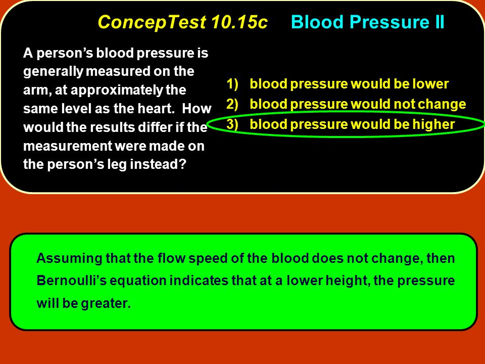A person's blood pressure is generally measured on the arm, at approximately the same level as the heart.
