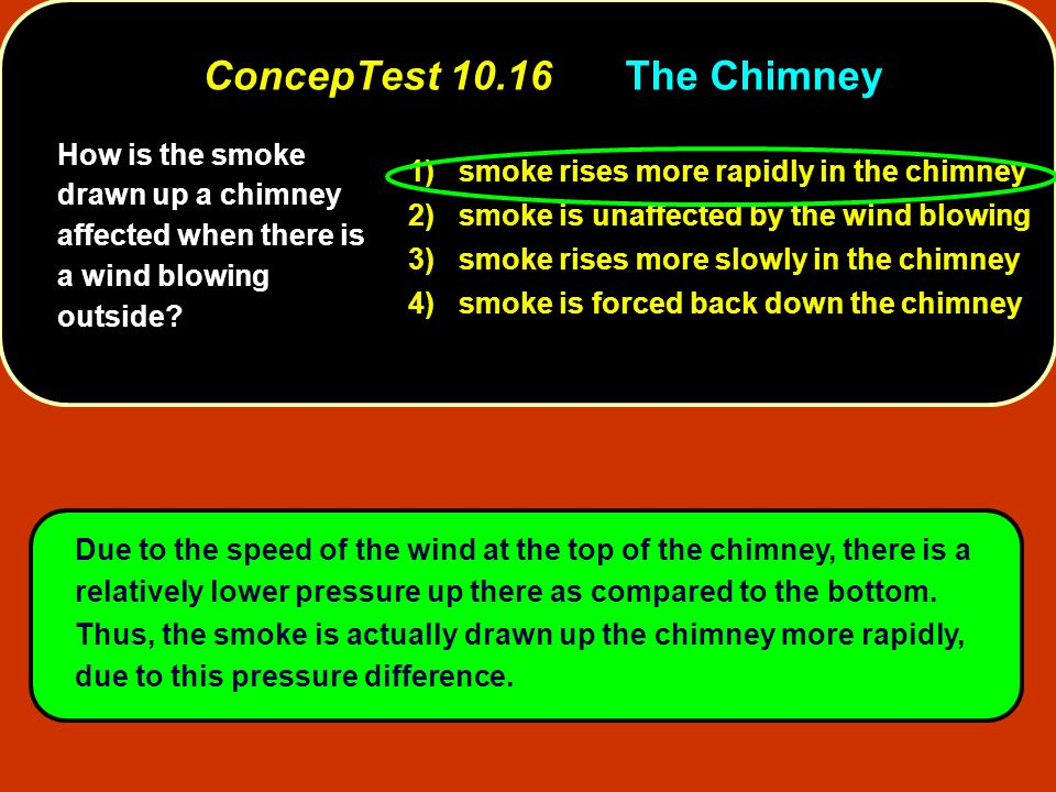 How is the smoke drawn up a chimney affected when there is a wind blowing outside? 1) smoke rises more rapidly in the chimney 2) smoke is unaffected b