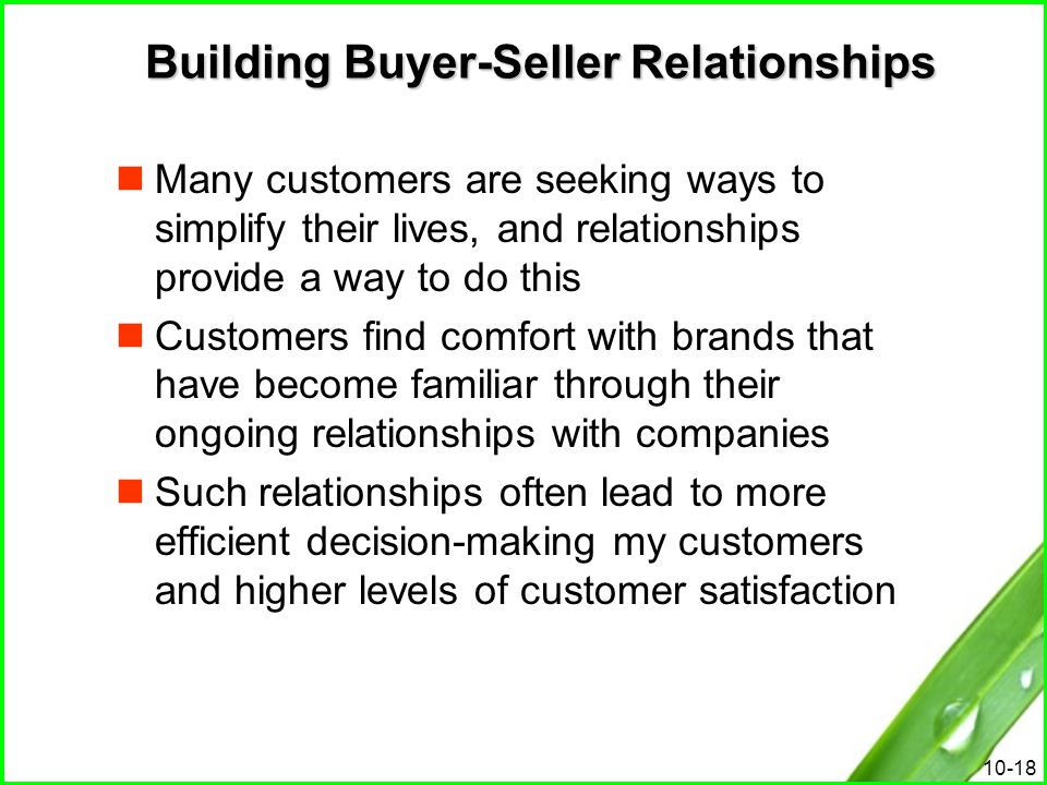 10-18 Building Buyer-Seller Relationships Many customers are seeking ways to simplify their lives, and relationships provide a way to do this Customer