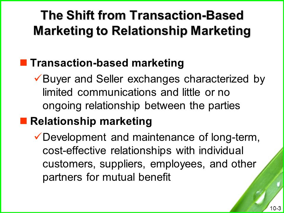 10-4 Customer relationship management Customer relationship management The combination of strategies and tools that drive relationship programs, re-orientating the entire organization to a concentrated focus on satisfying customers