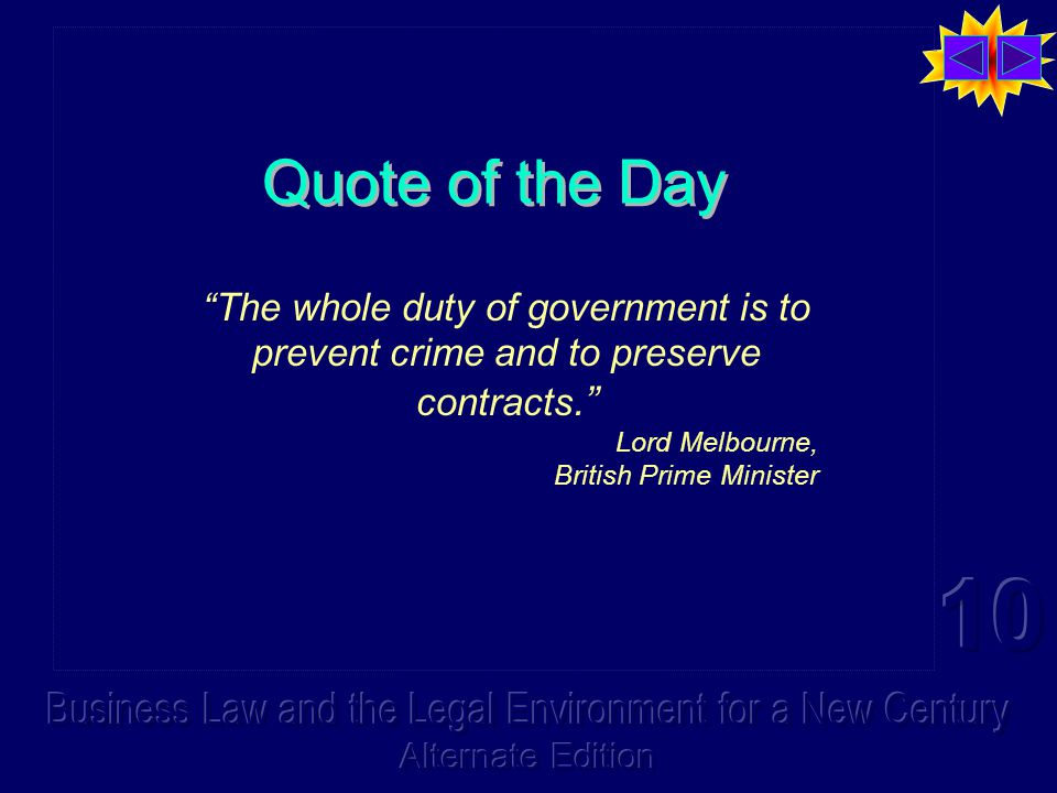 Quote of the Day The whole duty of government is to prevent crime and to preserve contracts. Lord Melbourne, British Prime Minister