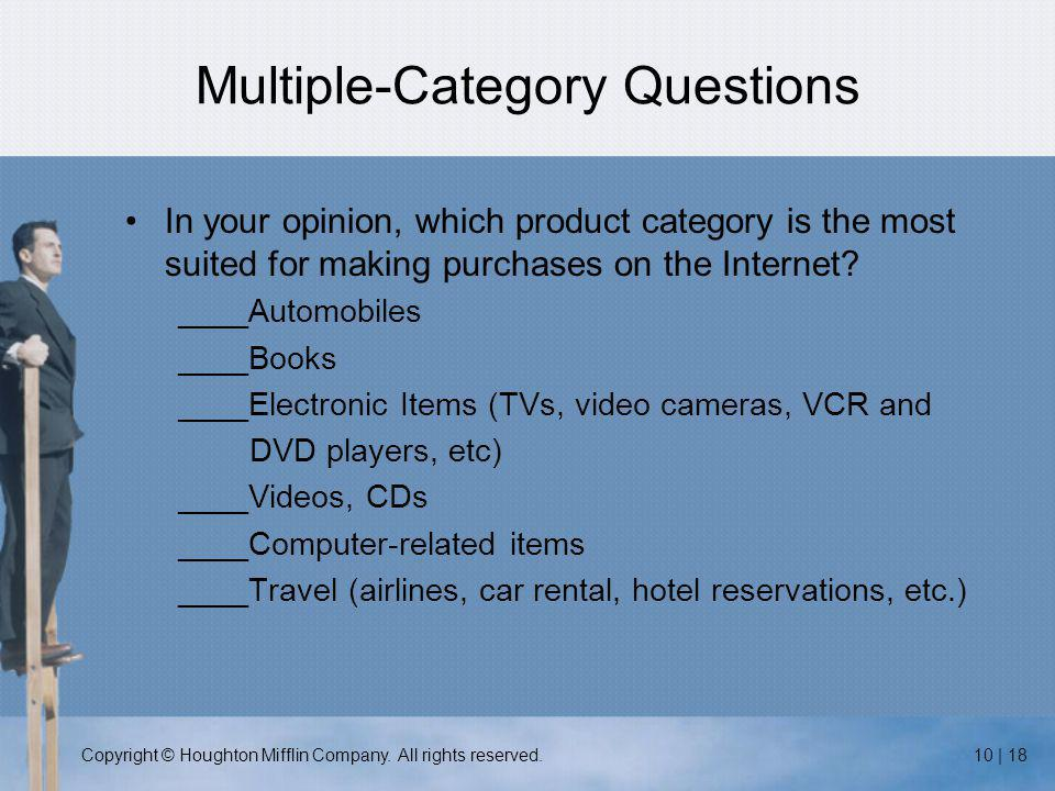 Copyright © Houghton Mifflin Company. All rights reserved.10 | 18 Multiple-Category Questions In your opinion, which product category is the most suit