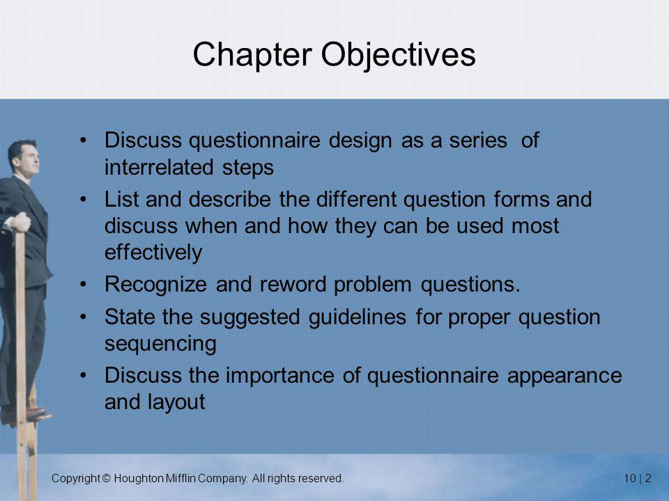 Copyright © Houghton Mifflin Company. All rights reserved.10 | 2 Chapter Objectives Discuss questionnaire design as a series of interrelated steps Lis