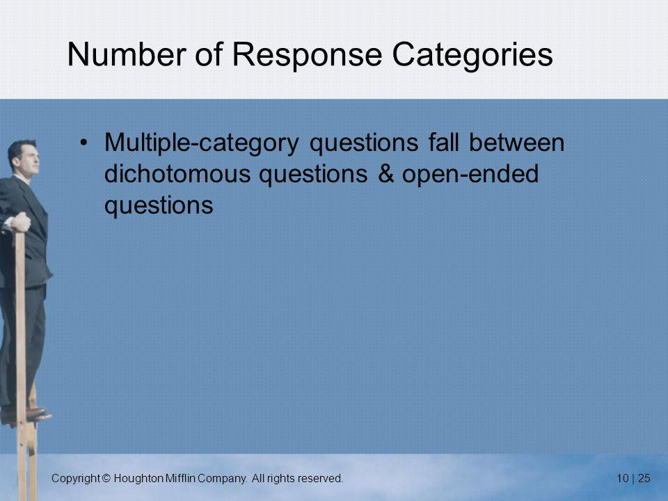 Copyright © Houghton Mifflin Company. All rights reserved.10 | 25 Number of Response Categories Multiple-category questions fall between dichotomous q