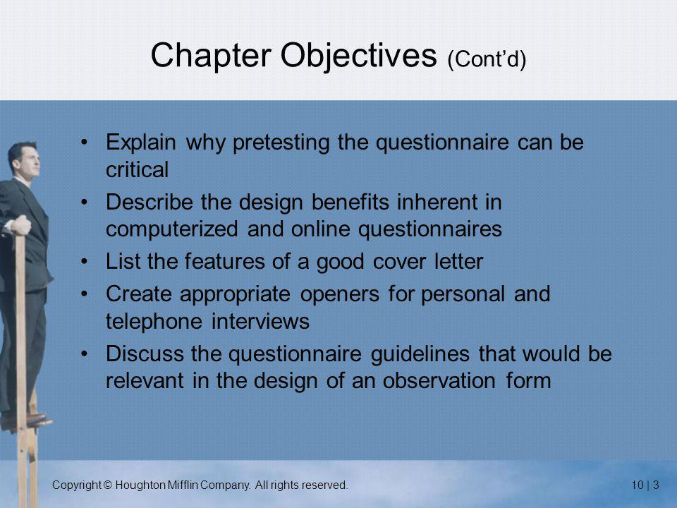 Copyright © Houghton Mifflin Company. All rights reserved.10 | 3 Chapter Objectives (Cont'd) Explain why pretesting the questionnaire can be critical