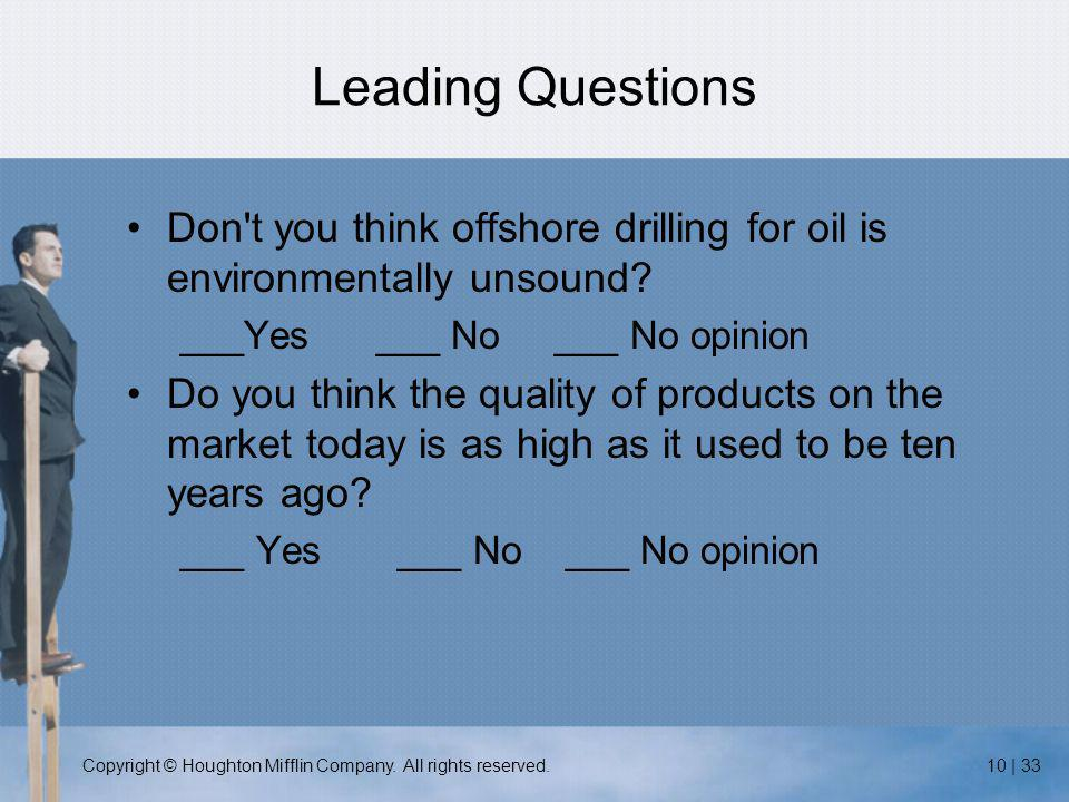 Copyright © Houghton Mifflin Company. All rights reserved.10 | 33 Leading Questions Don't you think offshore drilling for oil is environmentally unsou