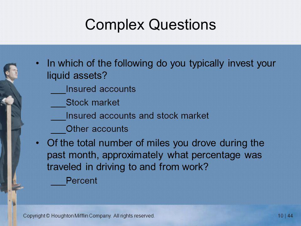Copyright © Houghton Mifflin Company. All rights reserved.10 | 44 Complex Questions In which of the following do you typically invest your liquid asse