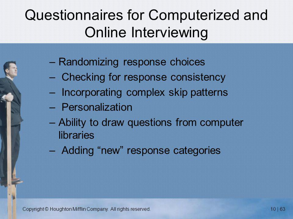 Copyright © Houghton Mifflin Company. All rights reserved.10 | 63 Questionnaires for Computerized and Online Interviewing –Randomizing response choice