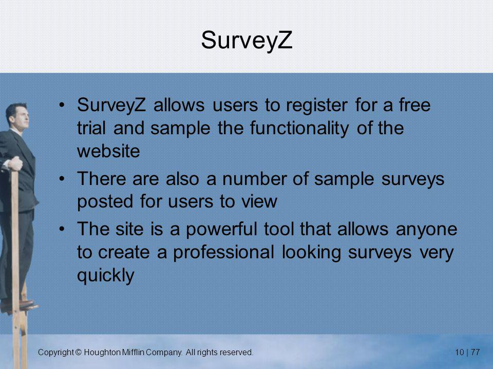 Copyright © Houghton Mifflin Company. All rights reserved.10 | 77 SurveyZ SurveyZ allows users to register for a free trial and sample the functionali