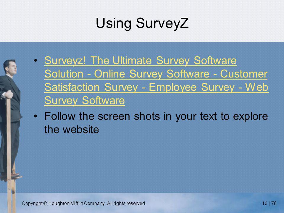 Copyright © Houghton Mifflin Company. All rights reserved.10 | 78 Using SurveyZ Surveyz.