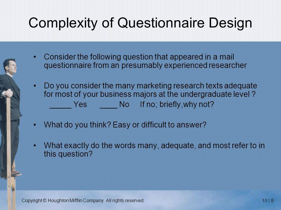 Copyright © Houghton Mifflin Company. All rights reserved.10 | 8 Complexity of Questionnaire Design Consider the following question that appeared in a