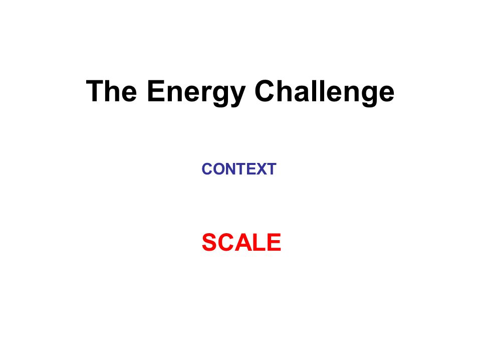 The Energy Challenge CONTEXT SCALE
