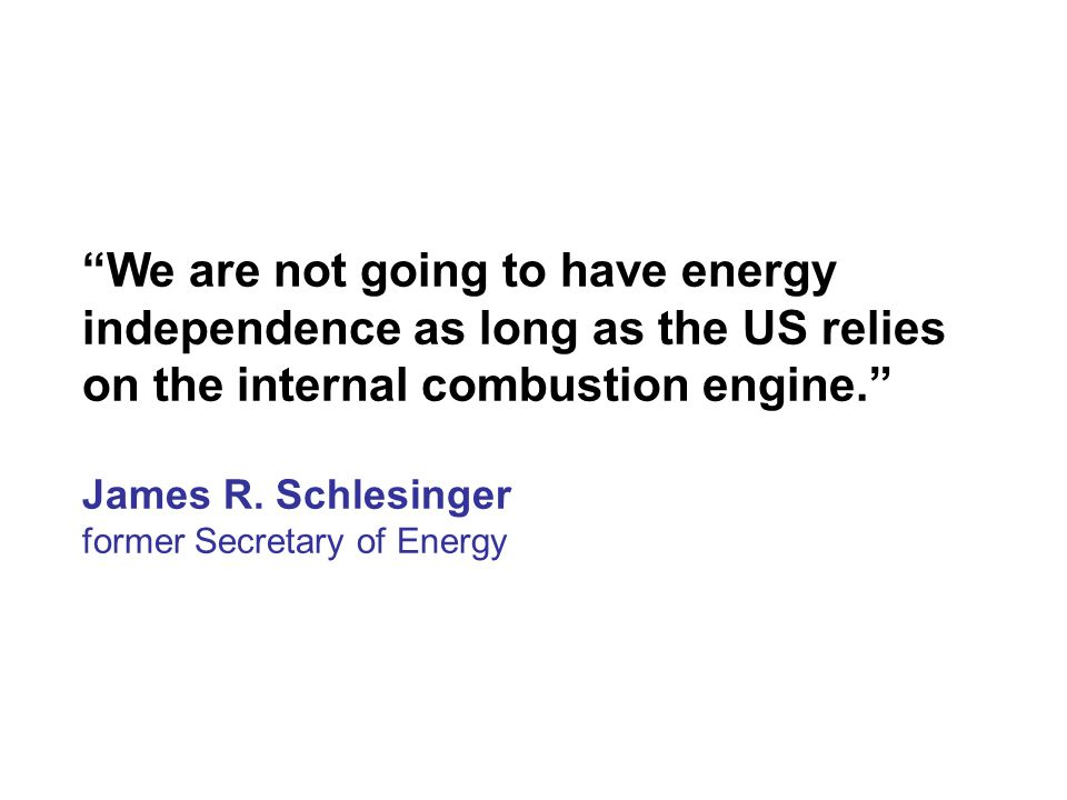 We are not going to have energy independence as long as the US relies on the internal combustion engine. James R.