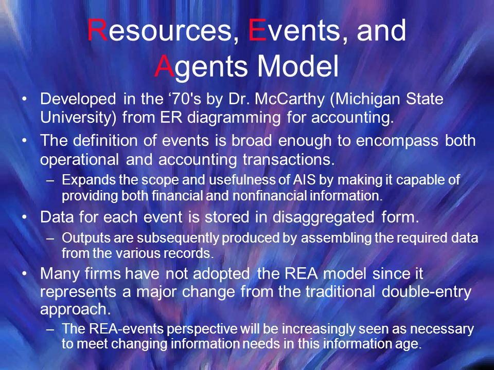 Resources, Events, and Agents Model Developed in the '70's by Dr. McCarthy (Michigan State University) from ER diagramming for accounting. The definit