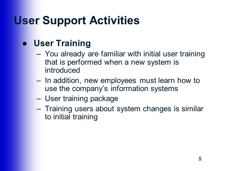 99 User Support Activities ●Help Desk –Also called information center (IC) –Enhance productivity and improve utilization of a company's information resources