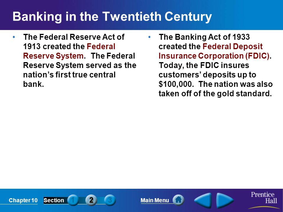 Chapter 10SectionMain Menu Banking in the Twentieth Century The Federal Reserve Act of 1913 created the Federal Reserve System.