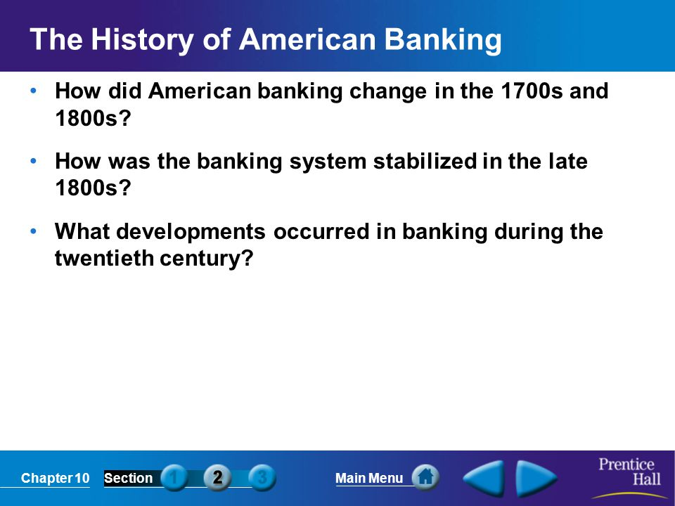 Chapter 10SectionMain Menu The History of American Banking How did American banking change in the 1700s and 1800s.