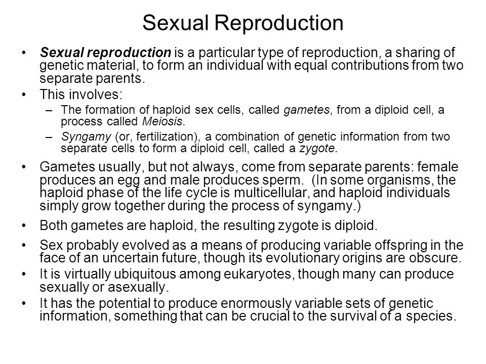 Sexual Reproduction Sexual reproduction is a particular type of reproduction, a sharing of genetic material, to form an individual with equal contributions from two separate parents.
