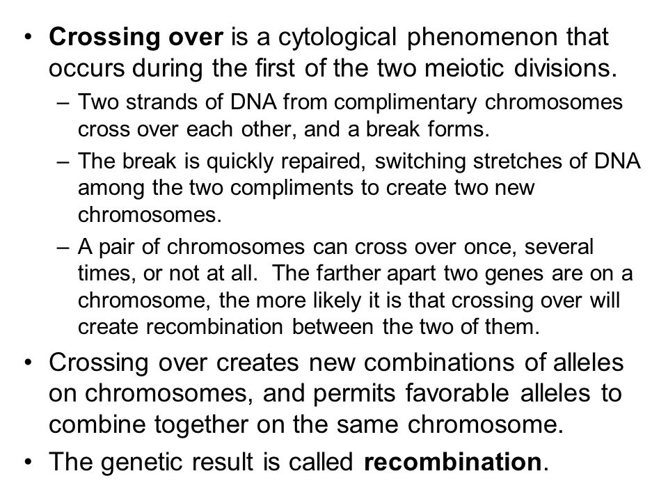 Crossing over is a cytological phenomenon that occurs during the first of the two meiotic divisions. –Two strands of DNA from complimentary chromosome