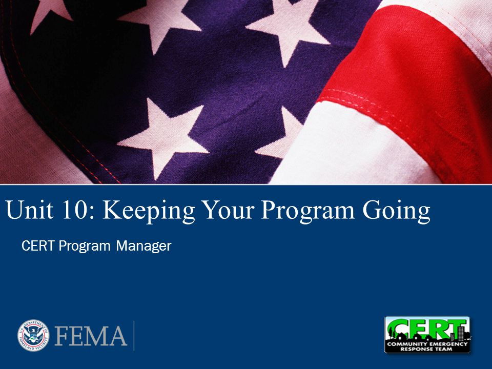 Unit 10: Keeping Your Program Going CERT Program Manager