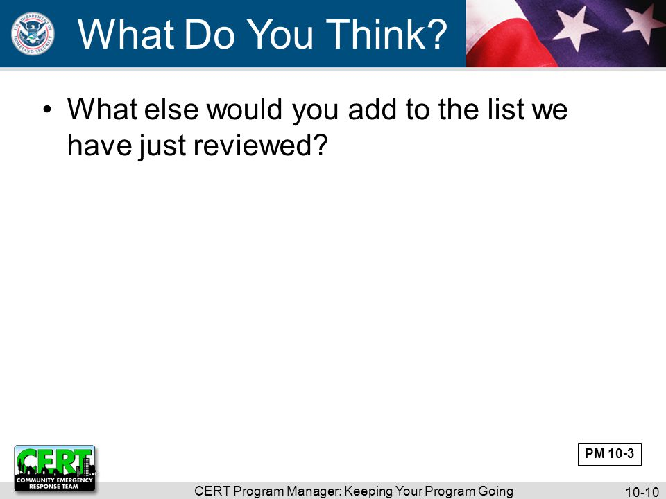 CERT Program Manager: Keeping Your Program Going 10-10 What Do You Think.