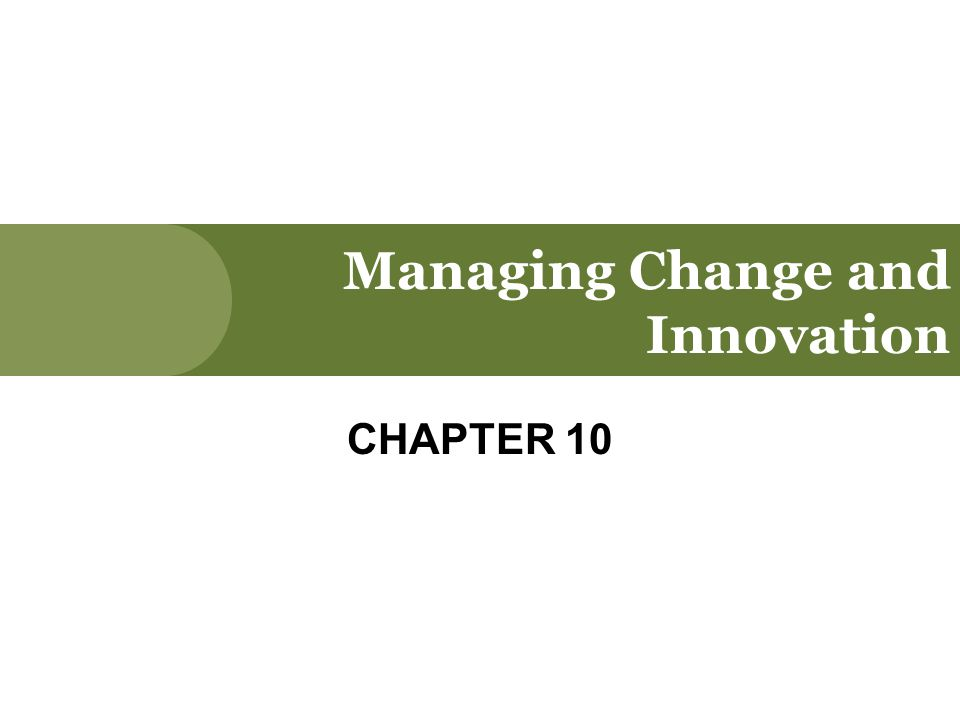 Managing Change and Innovation CHAPTER 10