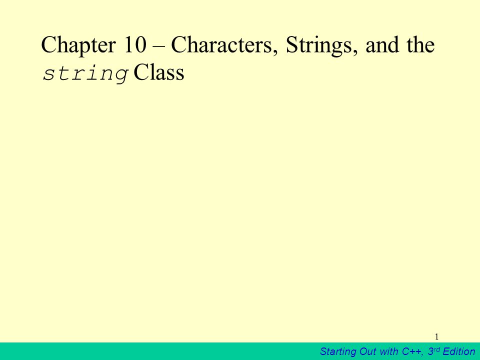 Starting Out with C++, 3 rd Edition 2 10.1 Character Testing The C++ library provides several macros for testing characters.