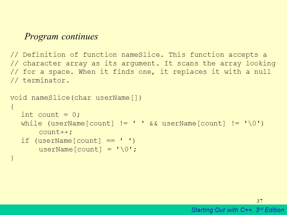Starting Out with C++, 3 rd Edition 37 Program continues // Definition of function nameSlice.