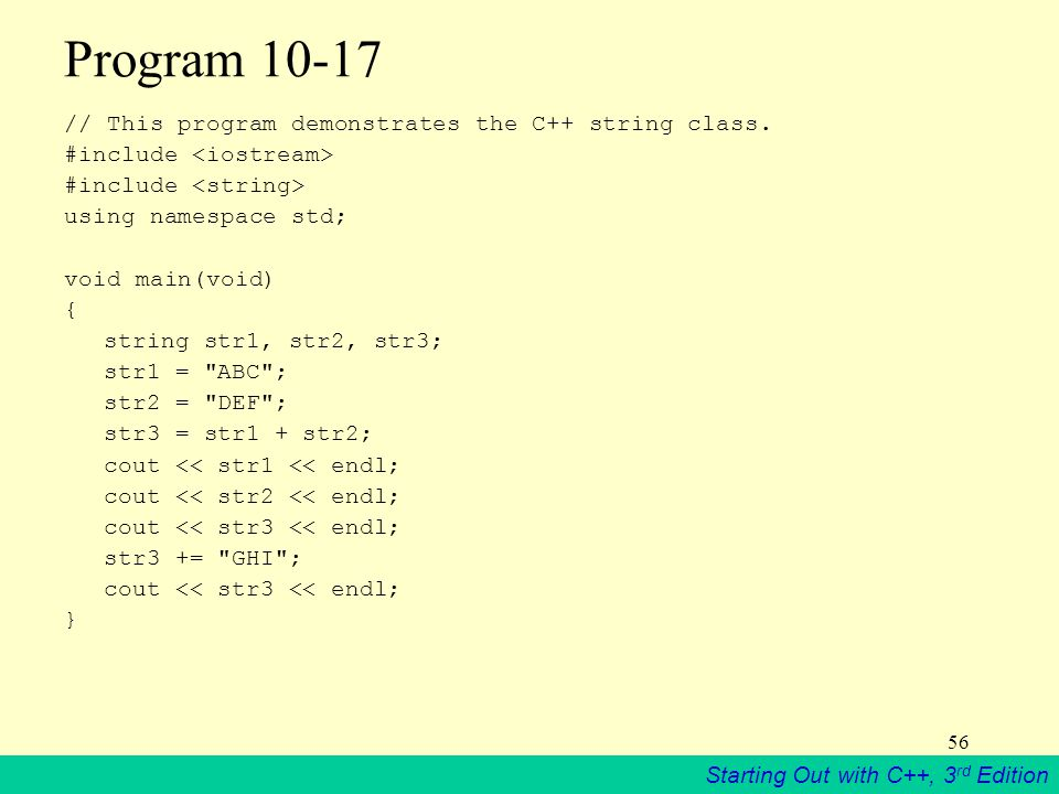 Starting Out with C++, 3 rd Edition 56 Program 10-17 // This program demonstrates the C++ string class.