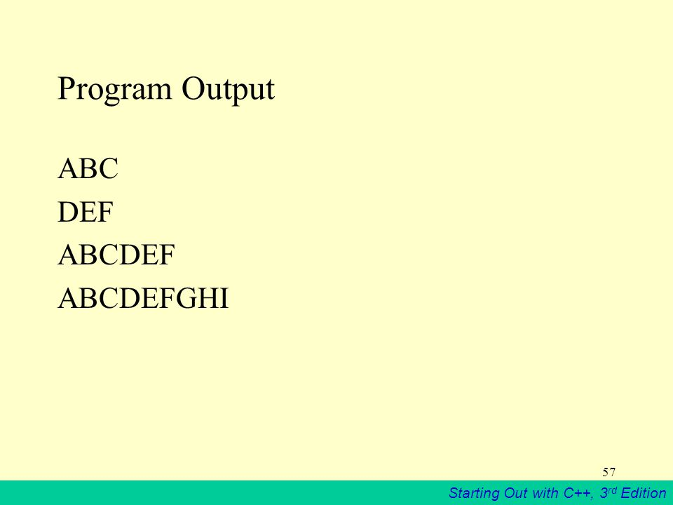 Starting Out with C++, 3 rd Edition 57 Program Output ABC DEF ABCDEF ABCDEFGHI