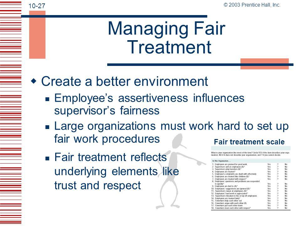 10-26 © 2003 Prentice Hall, Inc.Fair Treatment – Why Treat Employees Fairly.
