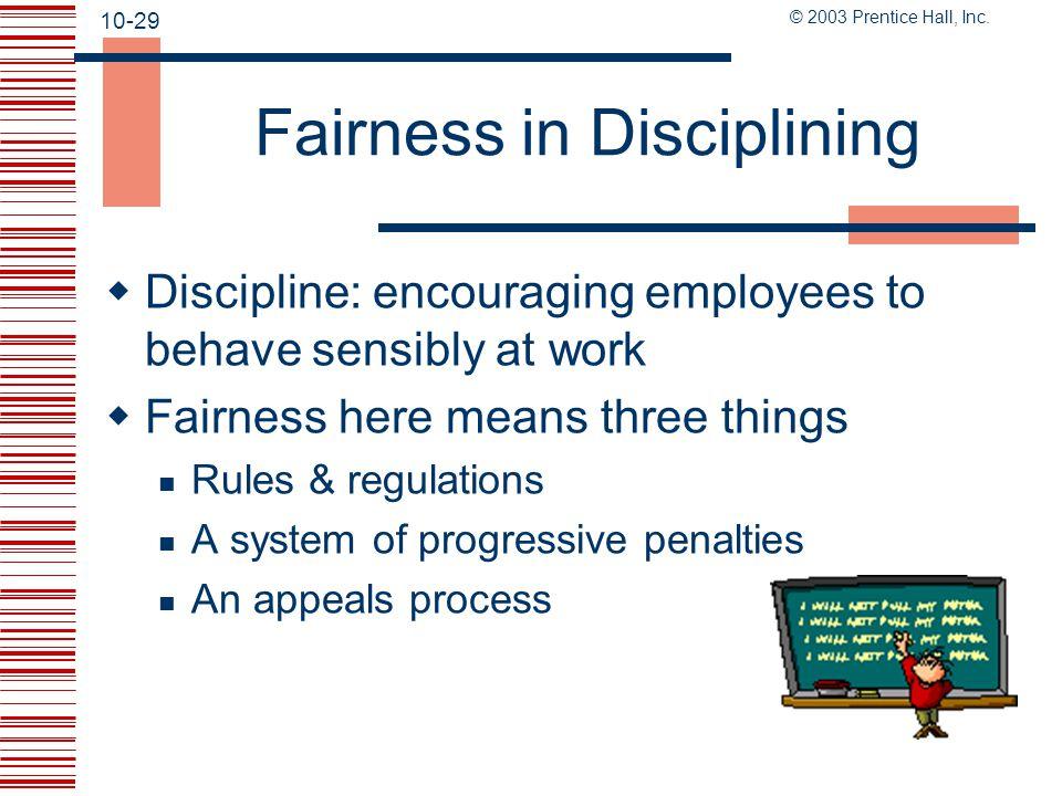 10-28 © 2003 Prentice Hall, Inc.Managing Fair Treatment  Build 2-way communications Use speak-up.