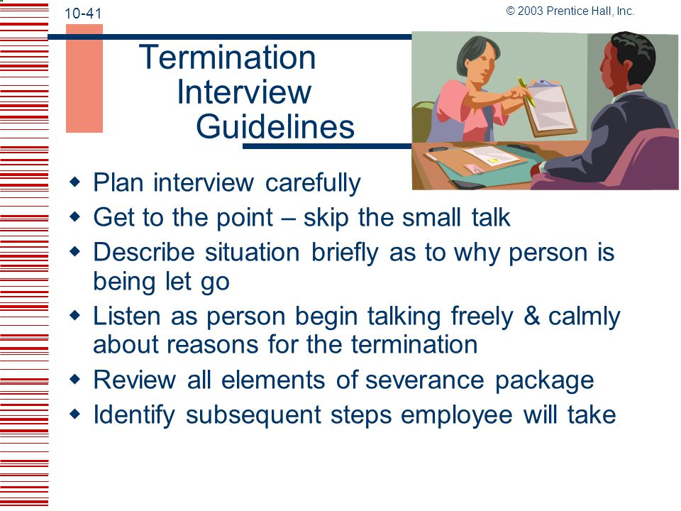 10-40 © 2003 Prentice Hall, Inc.What to Ask Prior to Dismissal  Written agreements.