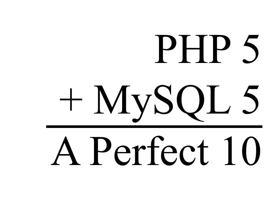 PHP 5 + MySQL 5 A Perfect 10