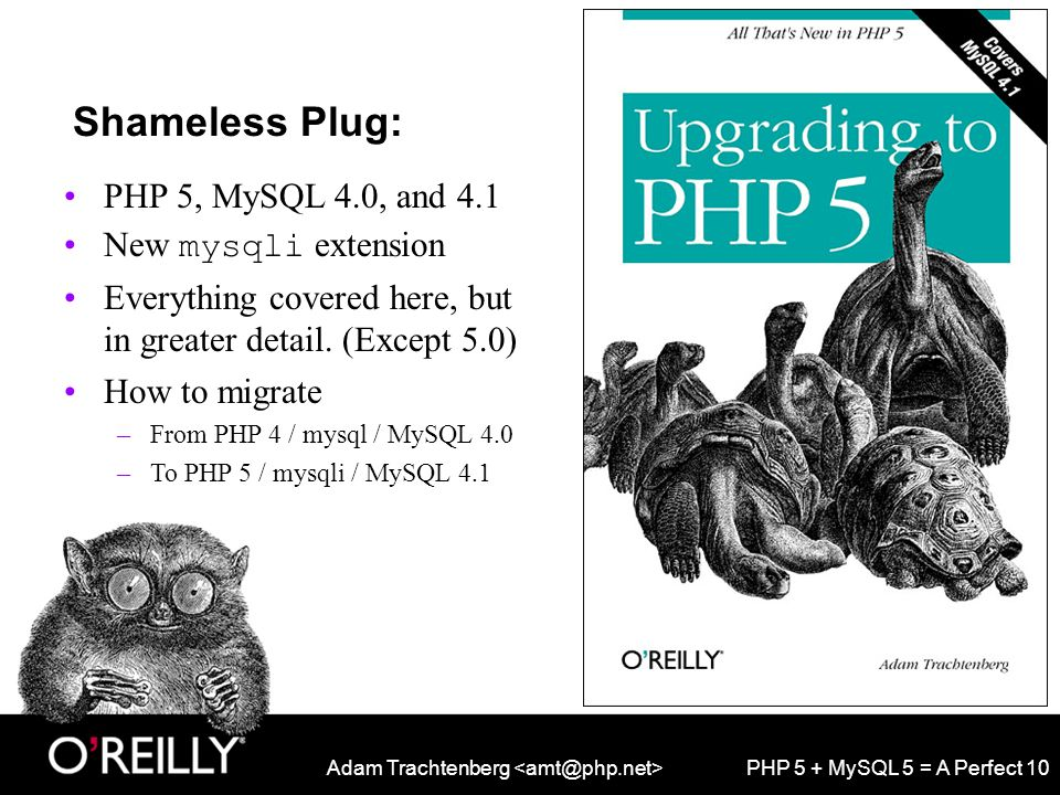 Adam Trachtenberg PHP 5 + MySQL 5 = A Perfect 10 Shameless Plug: PHP 5, MySQL 4.0, and 4.1 New mysqli extension Everything covered here, but in greater detail.