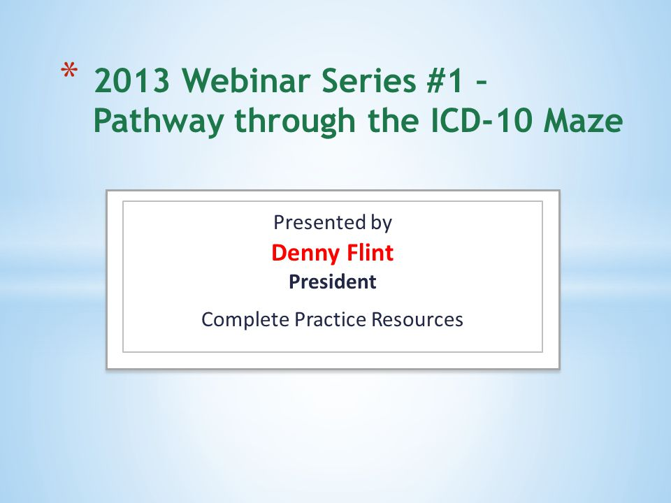 Presented by Denny Flint President Complete Practice Resources