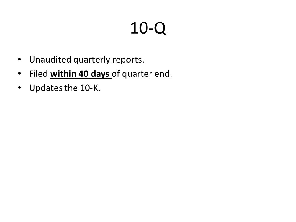 10-Q Unaudited quarterly reports. Filed within 40 days of quarter end. Updates the 10-K.